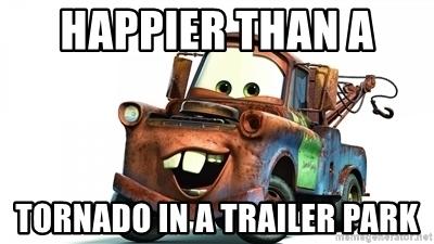 happier-than-a-tornado-in-a-trailer-park.jpg