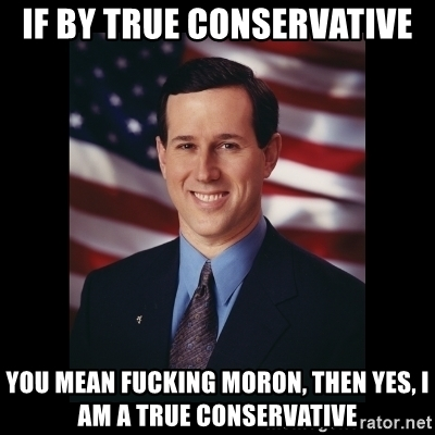 if-by-true-conservative-you-mean-fucking-moron-then-yes-i-am-a-true-conservative.jpg