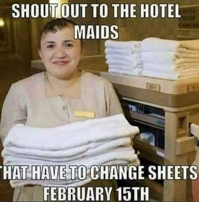 shout-out-to-the-maids-that-have-to-change-the-hotel-sheets-on-february-15-after-valentines-da...jpg